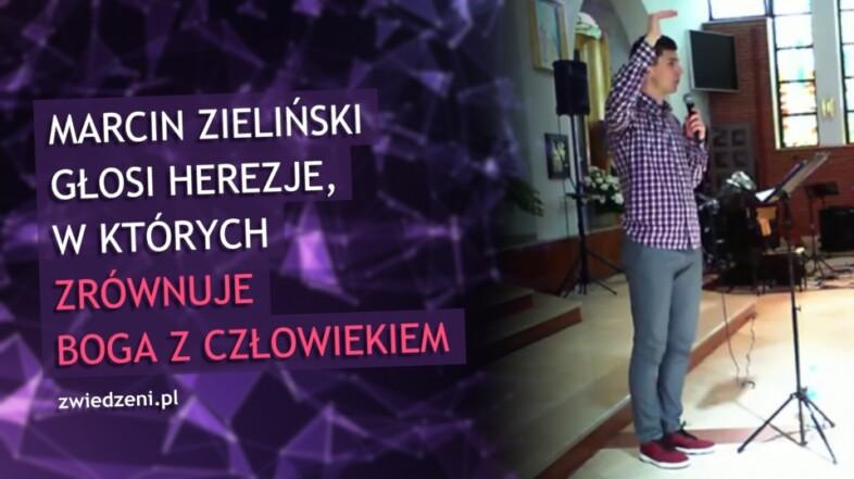 Marcin Zieliński głosi herezje, w których zrównuje Boga z człowiekiem.