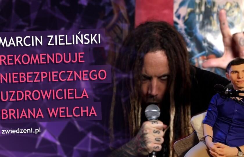 Marcin Zieliński rekomenduje niebezpiecznego uzdrowiciela Briana Welcha.