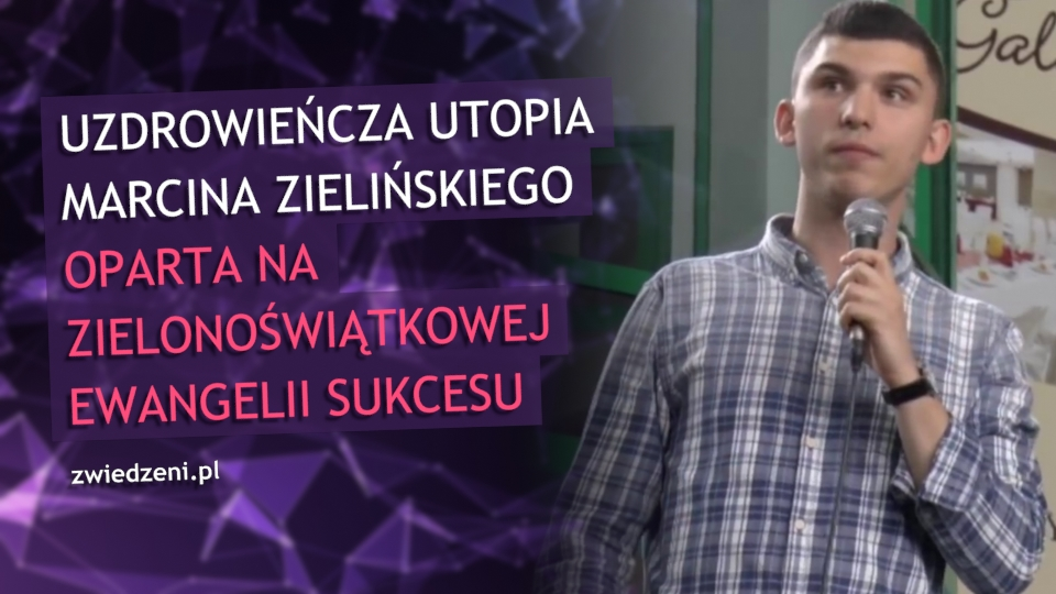 Uzdrowieńcza utopia Marcina Zielińskiego oparta na zielonoświątkowej ewangelii sukcesu.