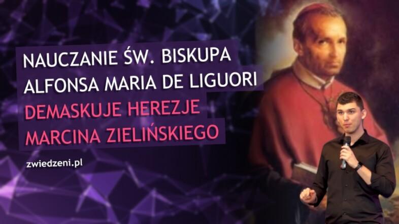 Nauczanie św. Biskupa Alfonsa Maria de Liguori demaskuje herezje Marcina Zielińskiego.