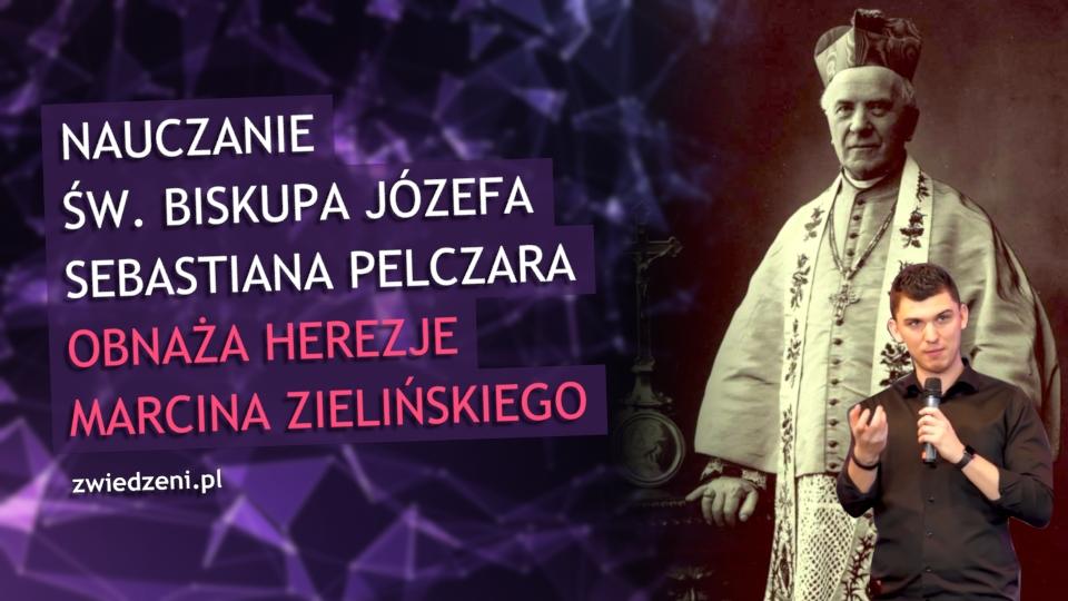 Nauczanie św. Biskupa Józefa Sebastiana Pelczara obnaża herezje Marcina Zielińskiego.